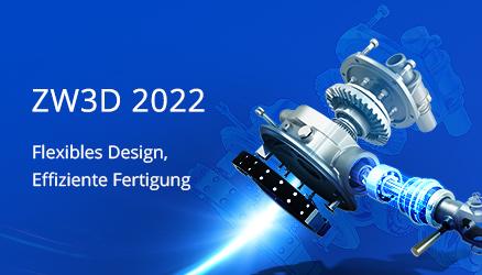 ZW3D 2022: CAD / CAM-Funktionen der nächsten Generation immer zur Hand