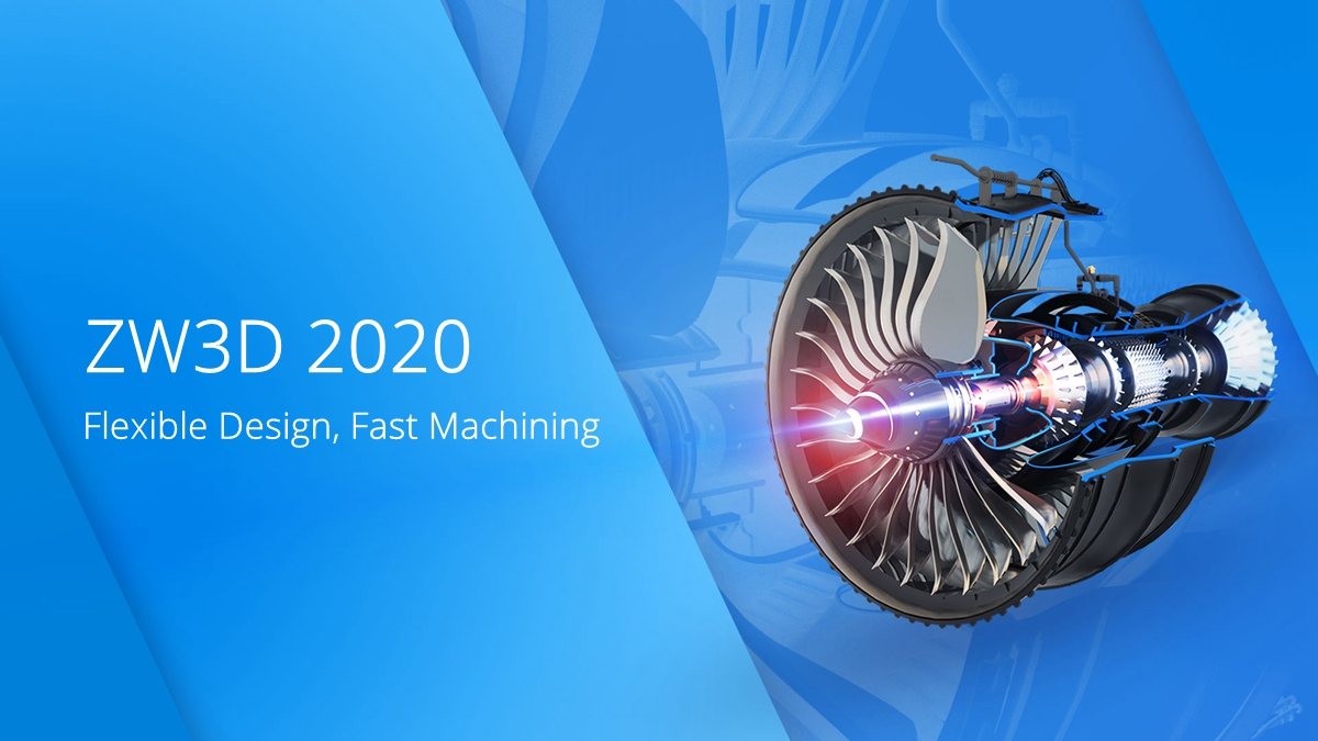 ZW3D 2020: Design and Manufacture Complex Products More Easily