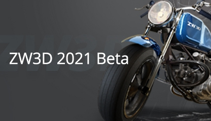 ZW3D 2021 Beta is Now Available for You to Try