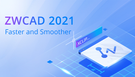 ZWCAD 2021: Faster and Smoother