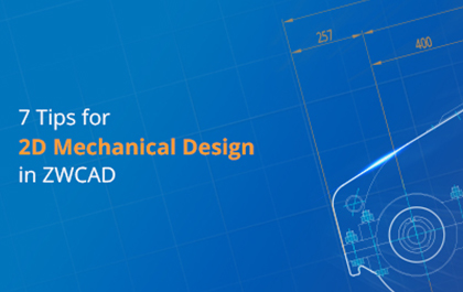 7 Tips for 2D Mechanical Design in ZWCAD