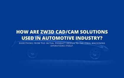 How are ZW3D CAD/CAM solutions used in automotive industry?