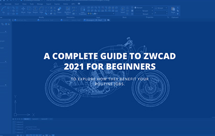 A Complete Guide to ZWCAD 2021 for Beginners