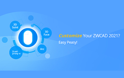 Customize Your ZWCAD 2021? Easy Peasy!