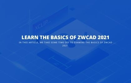 Learn the Basics of ZWCAD 2021