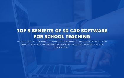 Top 5 Benefits of 3D CAD Software for School Teaching