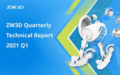 ZW3D QUARTERLY TECHNICAL REPORT-2021 Q1