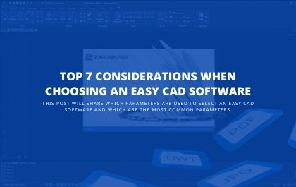 Top 7 Considerations When Choosing an Easy CAD Software