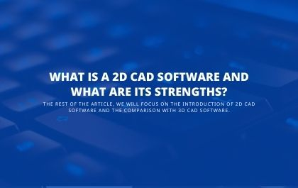 What is a 2D CAD Software and What are its Strengths?