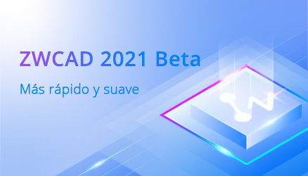 ZWCAD 2021 Beta ya está disponible para probar