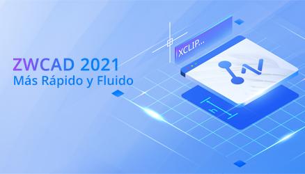 ZWCAD 2021: Más Rápido y Fluido