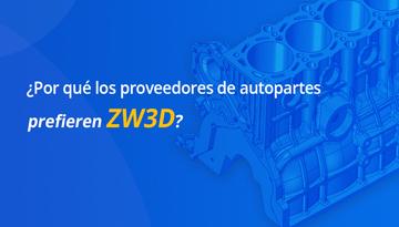 ¿Por qué los proveedores de autopartes prefieren ZW3D?