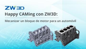 Happy CAMing con ZW3D: Mecanizar un bloque de motor para un automóvil