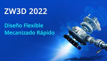ZW3D 2022: Características CAD/CAM a otro nivel al alcance de su mano