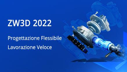ZW3D 2022: Caratteristiche dell'ultimo livello CAD/CAM a portata delle tue mani